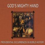 God's Mighty Hand - Providential Occurrences in World History